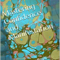 Mastering Confidence and Manifestation