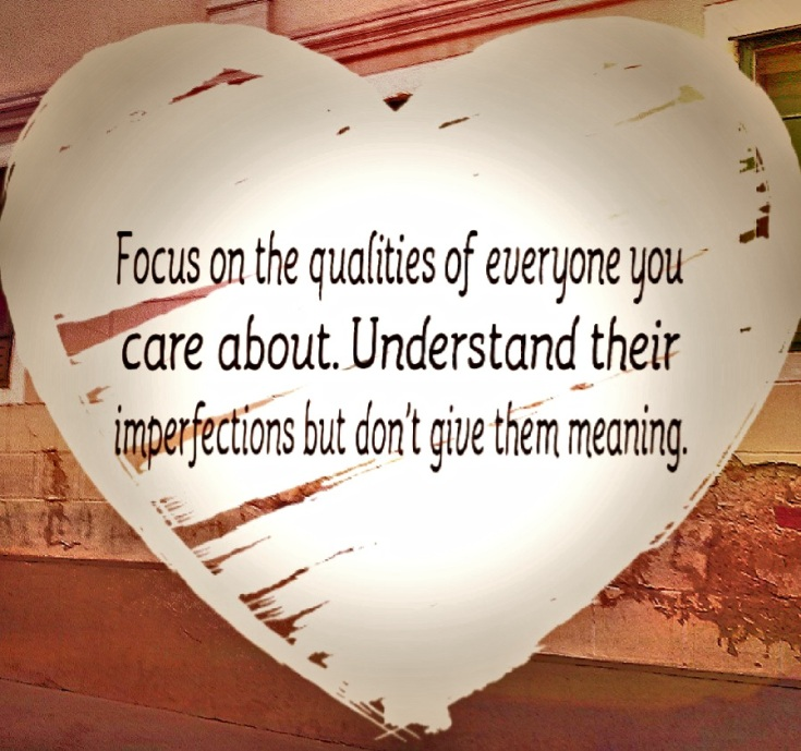 people relationships imperfections human traits upsides downsides focus positive character self love confidence care