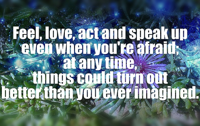 quote photo picture courage love life hope fear act speak up